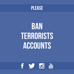 Ban terrorist accounts